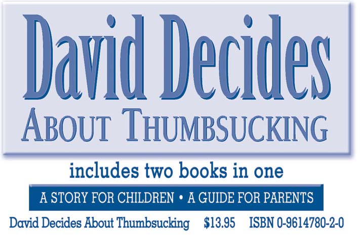 David Decides About Thumb Sucking -- Includes two books in one!  A story for children - A guide for parents.  $13.95 ISBN 0-9614780-2-0